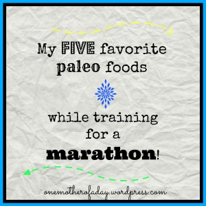 "Friday's Favorite Five: Favorite Paleo ""foods"" while training for a marathon"