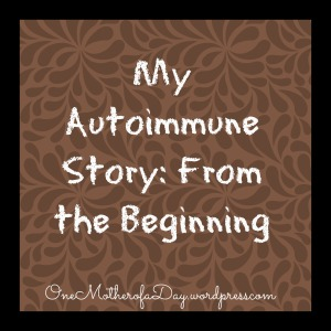 My Autoimmune Story: From the Beginning