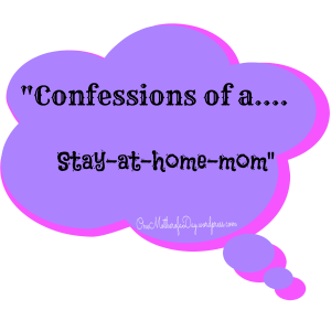 """Confessions of a......Stay-at-home-mom"""