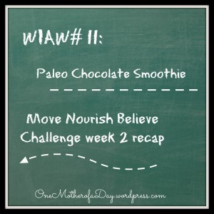 WIAW #11: Paleo Chocolate Smoothie + #mnbchallenge week 2 recap