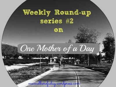 weekly round up series #2 #onemotherofaday