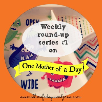 weekly round-up series #1 #onemotherofaday