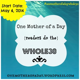 One Mother of a Day Whole30 May 2014