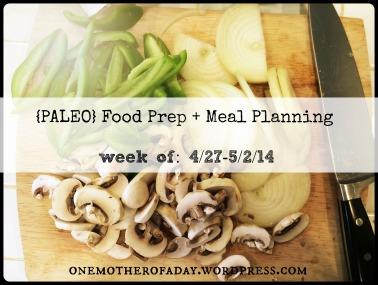 Paleo Food Prep + Meal planning week of 4/27-5/2/14