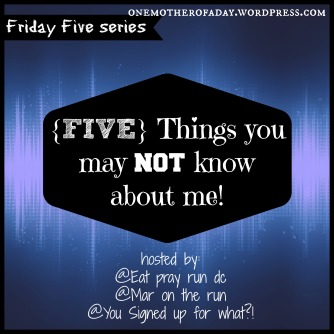 Friday Five: Things you may not know about me