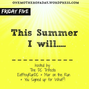 Friday Five: This Summer I will....