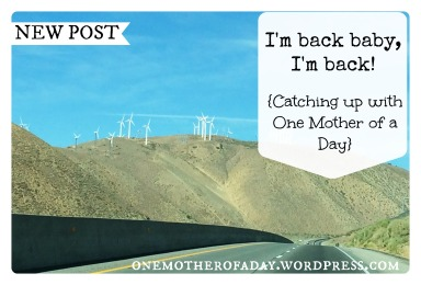 {New Post} I'm back baby, I'm back! (One Mother of a Day)