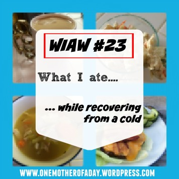 WIAW #23: What I ate...while recovering from a cold